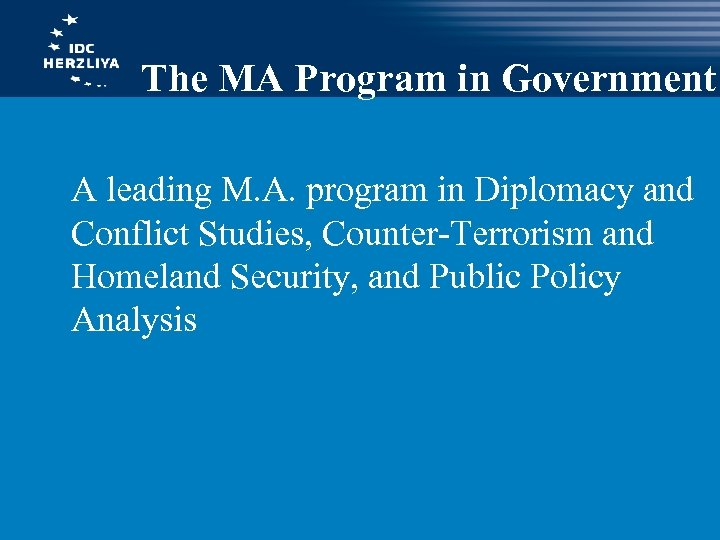 The MA Program in Government A leading M. A. program in Diplomacy and Conflict