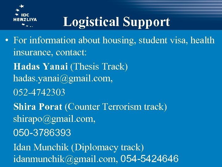 Logistical Support • For information about housing, student visa, health insurance, contact: Hadas Yanai