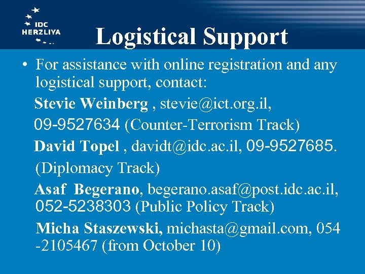 Logistical Support • For assistance with online registration and any logistical support, contact: Stevie