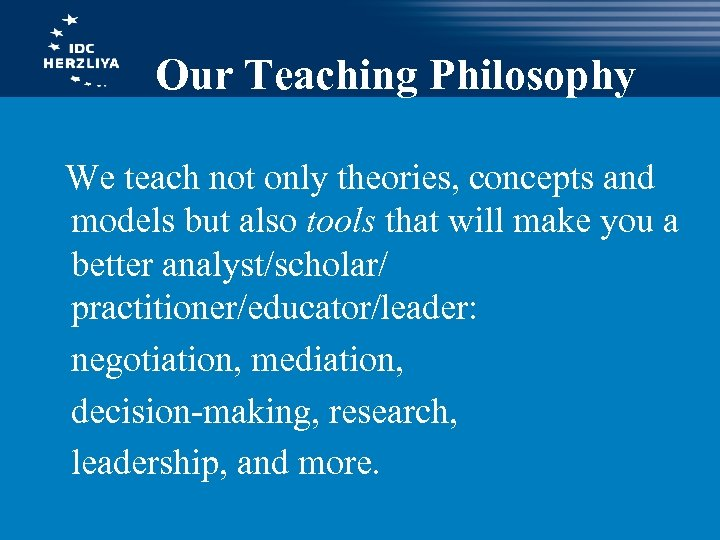 Our Teaching Philosophy We teach not only theories, concepts and models but also tools