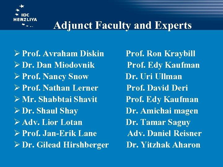 Adjunct Faculty and Experts Ø Prof. Avraham Diskin Ø Dr. Dan Miodovnik Ø Prof.