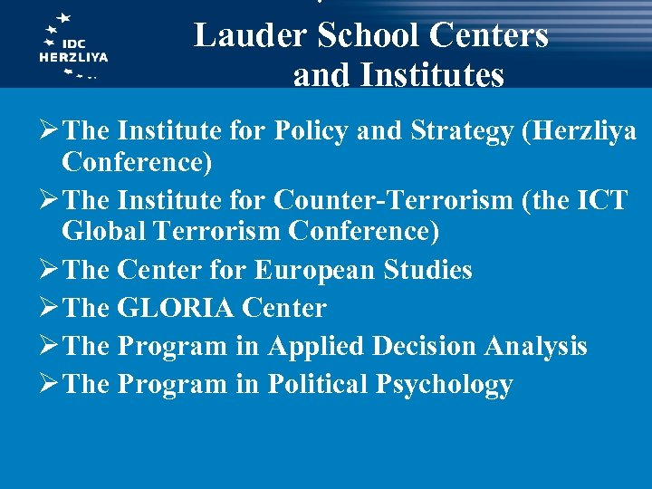 : Lauder School Centers and Institutes Ø The Institute for Policy and Strategy (Herzliya