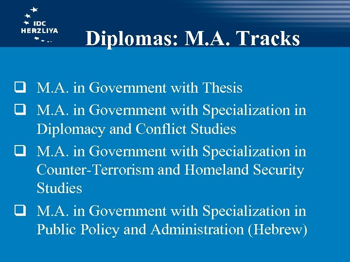 Diplomas: M. A. Tracks q M. A. in Government with Thesis q M. A.
