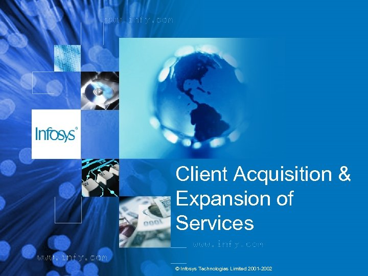 Client Acquisition & Expansion of Services © Infosys Technologies Limited 2001 -2002