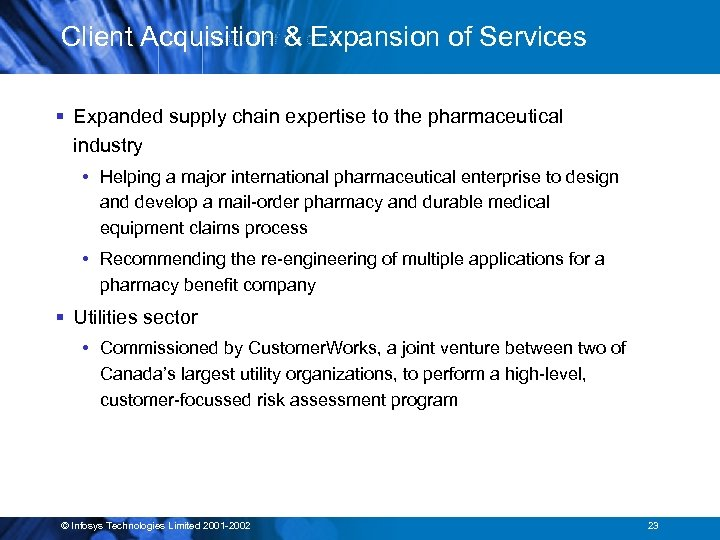 Client Acquisition & Expansion of Services § Expanded supply chain expertise to the pharmaceutical
