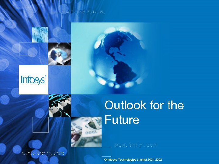 Outlook for the Future © Infosys Technologies Limited 2001 -2002