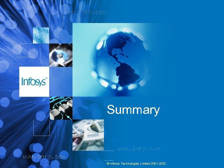 Summary © Infosys Technologies Limited 2001 -2002