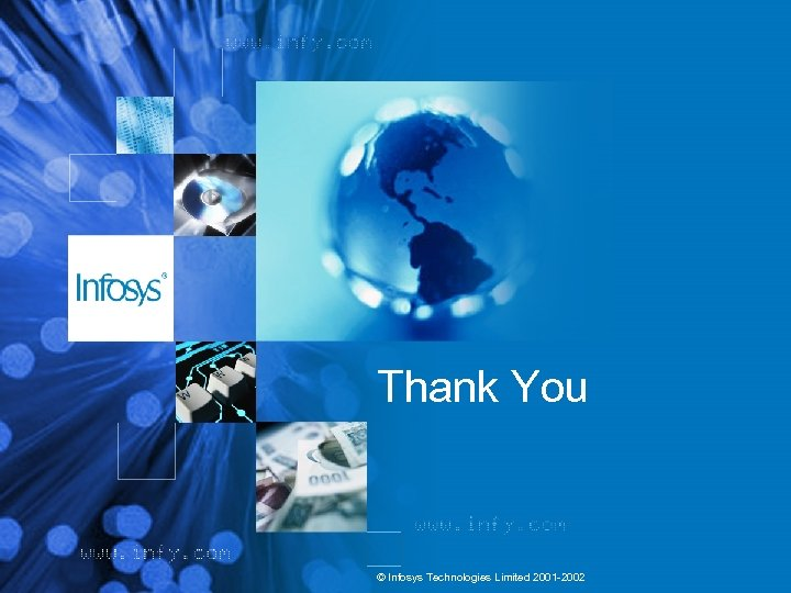 Thank You © Infosys Technologies Limited 2001 -2002
