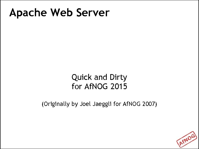 Apache Web Server Quick and Dirty for Af. NOG 2015 (Originally by Joel Jaeggli