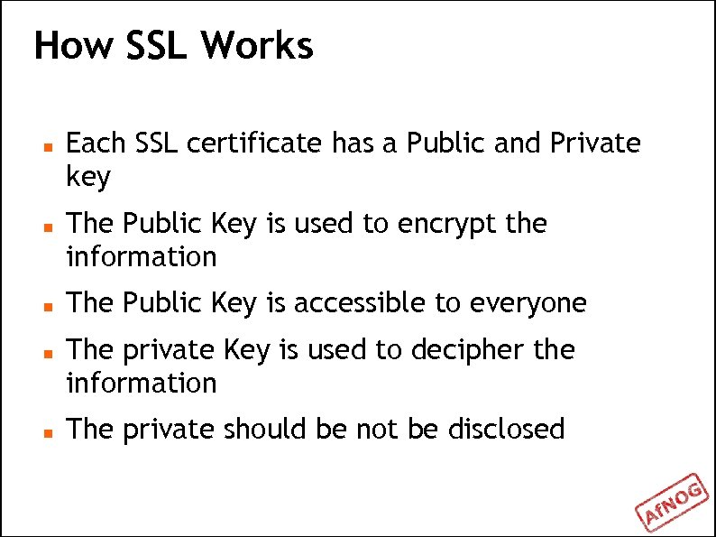 How SSL Works Each SSL certificate has a Public and Private key The Public