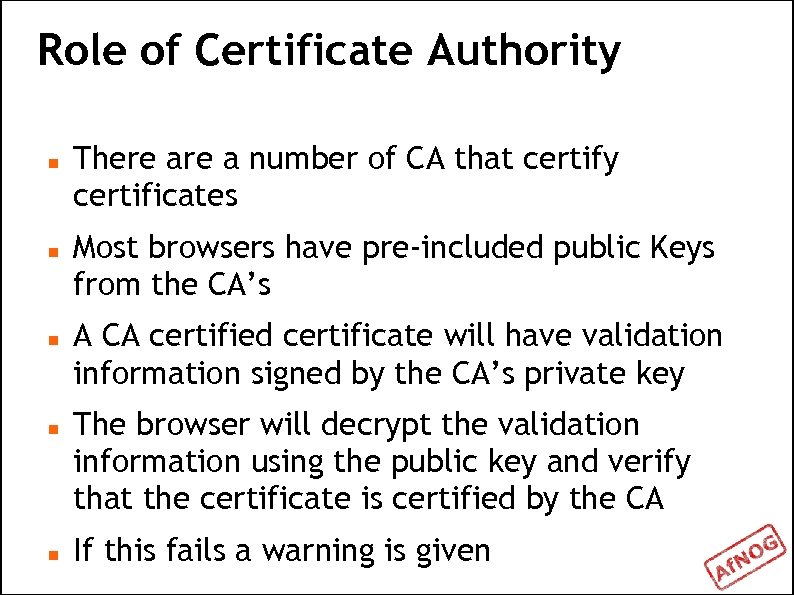 Role of Certificate Authority There a number of CA that certify certificates Most browsers