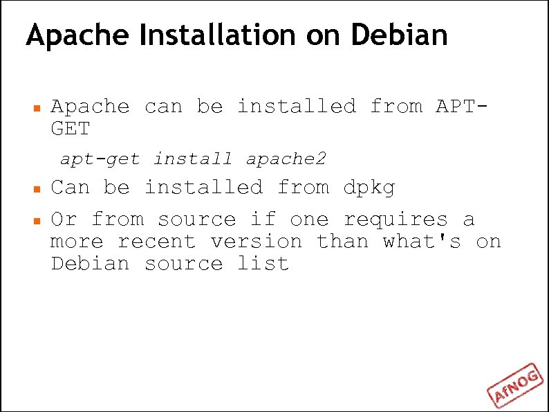 Apache Installation on Debian Apache can be installed from APTGET apt-get install apache 2
