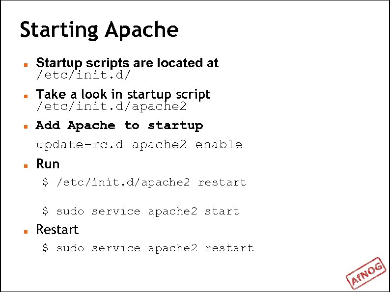 Starting Apache Startup scripts are located at /etc/init. d/ Take a look in startup