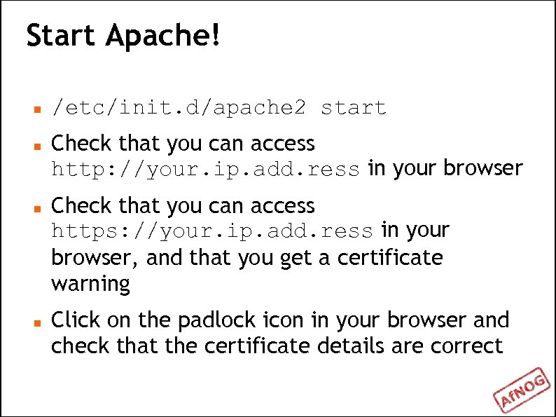 Start Apache! /etc/init. d/apache 2 start Check that you can access http: //your. ip.