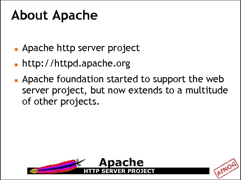 About Apache http server project http: //httpd. apache. org Apache foundation started to support