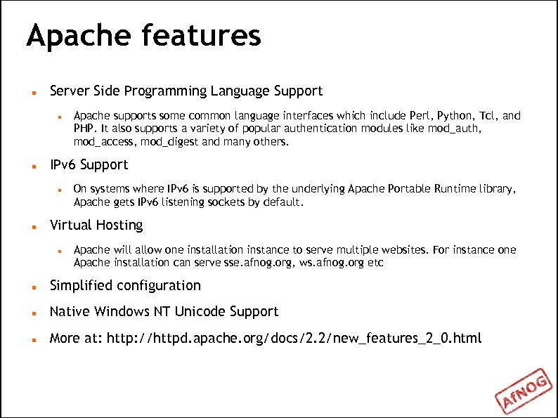 Apache features Server Side Programming Language Support IPv 6 Support Apache supports some common