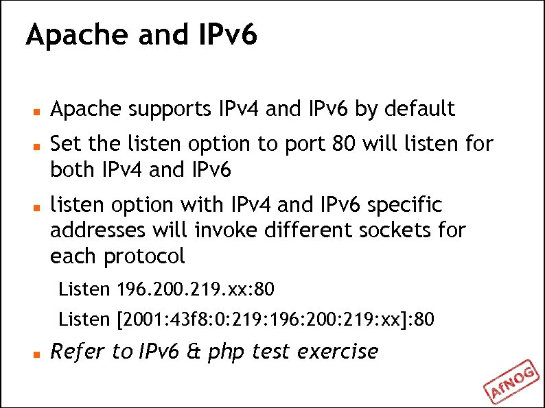 Apache and IPv 6 Apache supports IPv 4 and IPv 6 by default Set