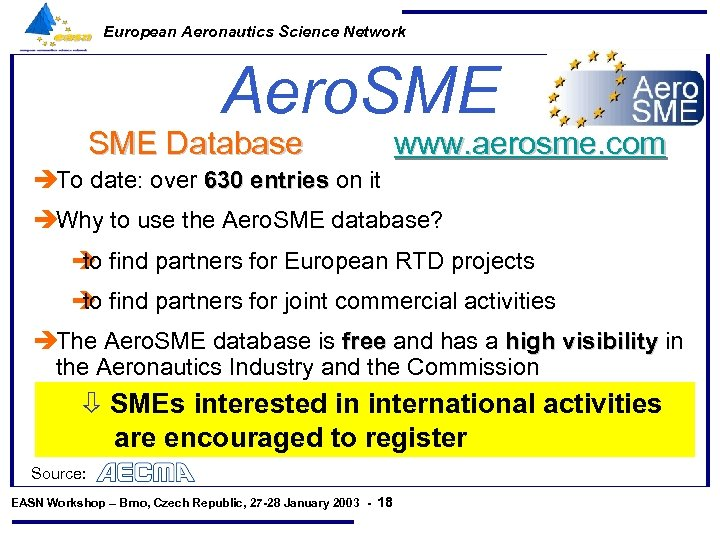 European Aeronautics Science Network Aero. SME Database www. aerosme. com èTo date: over 630
