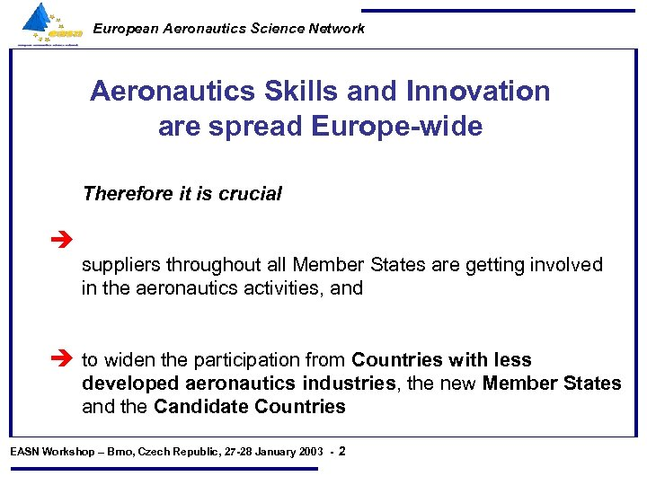 European Aeronautics Science Network Aeronautics Skills and Innovation are spread Europe-wide Therefore it is