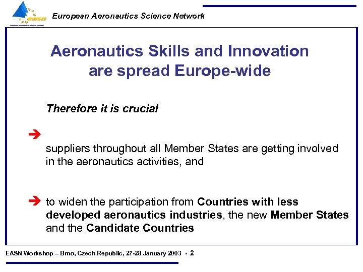 European Aeronautics Science Network Aeronautics Skills and Innovation are spread Europe-wide Therefore it is