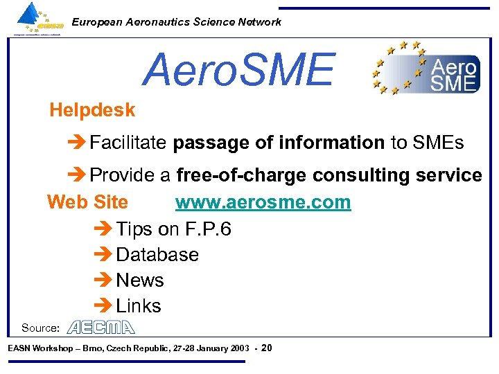 European Aeronautics Science Network Aero. SME Helpdesk è Facilitate passage of information to SMEs