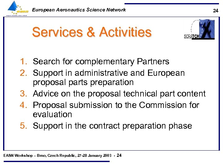 European Aeronautics Science Network Services & Activities 1. Search for complementary Partners 2. Support