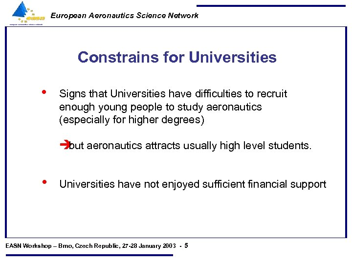 European Aeronautics Science Network Constrains for Universities • Signs that Universities have difficulties to