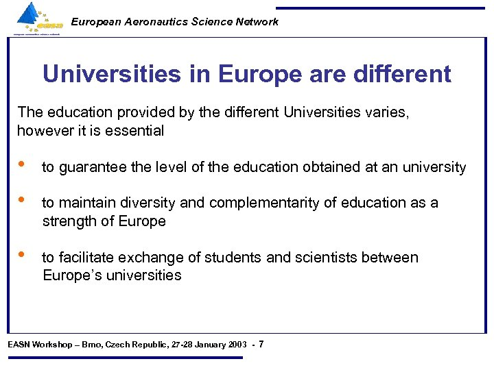 European Aeronautics Science Network Universities in Europe are different The education provided by the