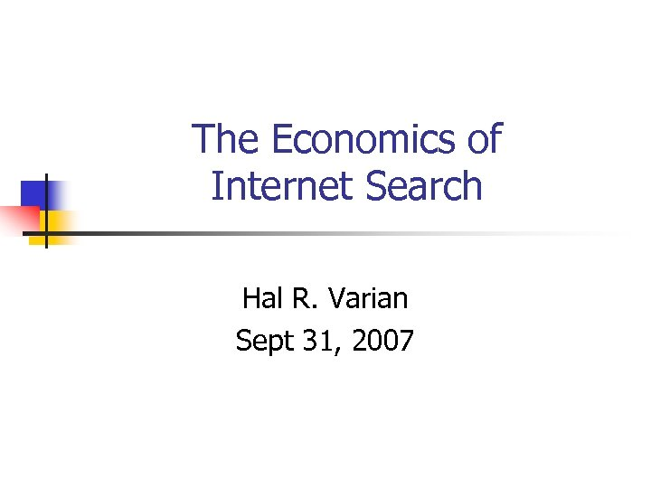 The Economics of Internet Search Hal R. Varian Sept 31, 2007