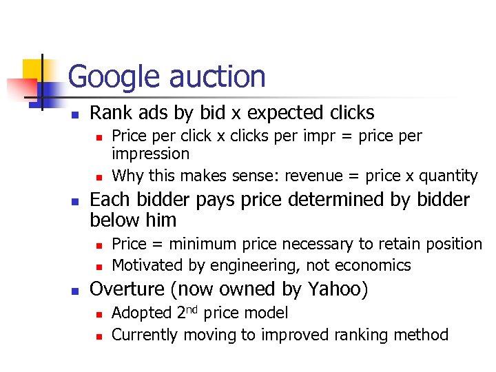 Google auction n Rank ads by bid x expected clicks n n n Each