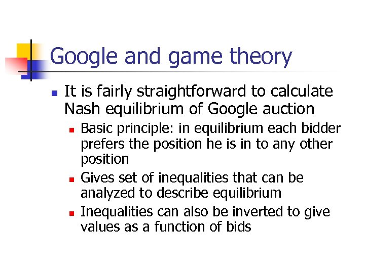 Google and game theory n It is fairly straightforward to calculate Nash equilibrium of