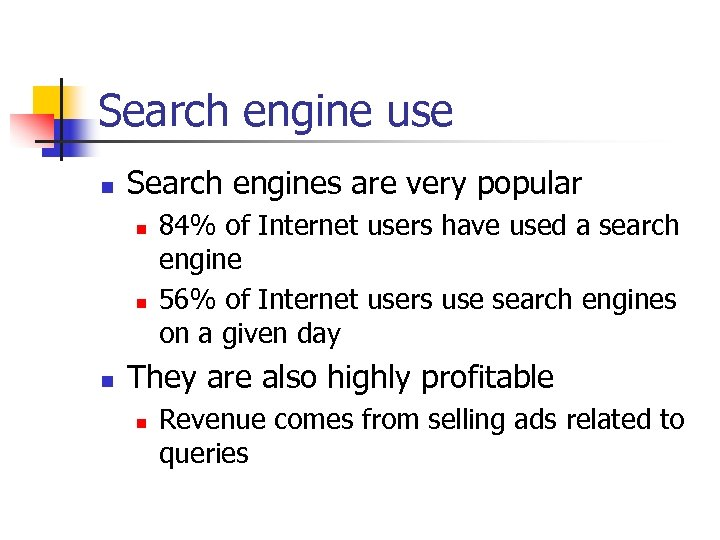 Search engine use n Search engines are very popular n n n 84% of