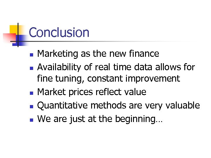 Conclusion n n Marketing as the new finance Availability of real time data allows