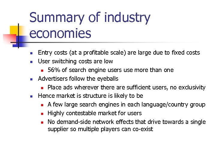 Summary of industry economies n n Entry costs (at a profitable scale) are large