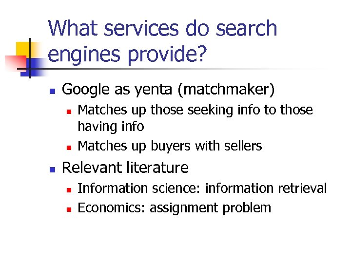 What services do search engines provide? n Google as yenta (matchmaker) n n n