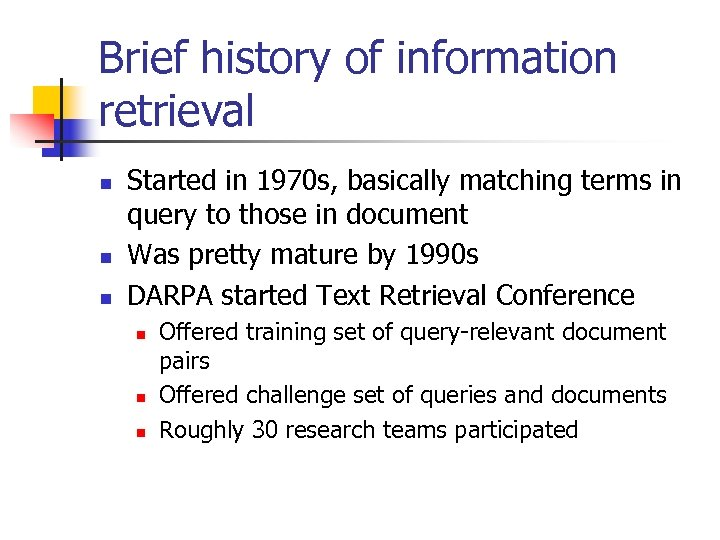 Brief history of information retrieval n n n Started in 1970 s, basically matching