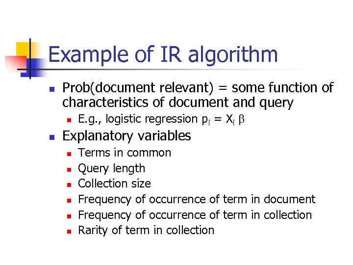Example of IR algorithm n Prob(document relevant) = some function of characteristics of document