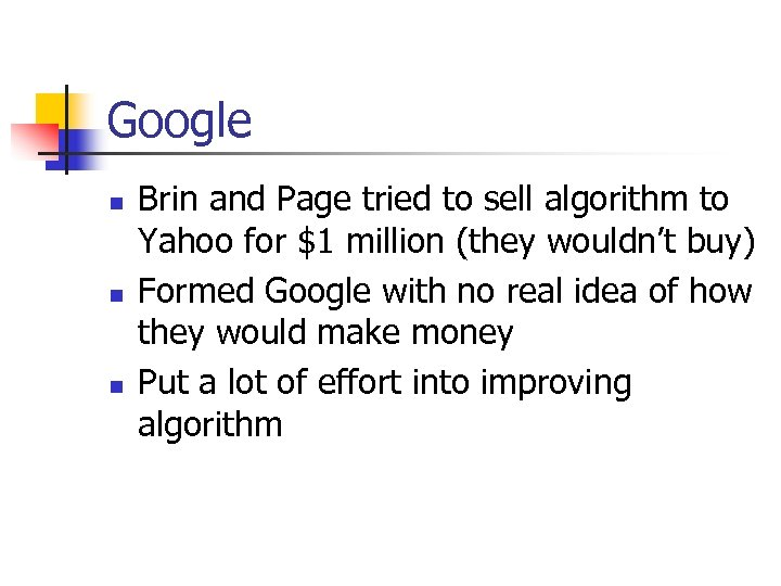 Google n n n Brin and Page tried to sell algorithm to Yahoo for