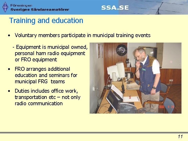 Training and education • Voluntary members participate in municipal training events - Equipment is