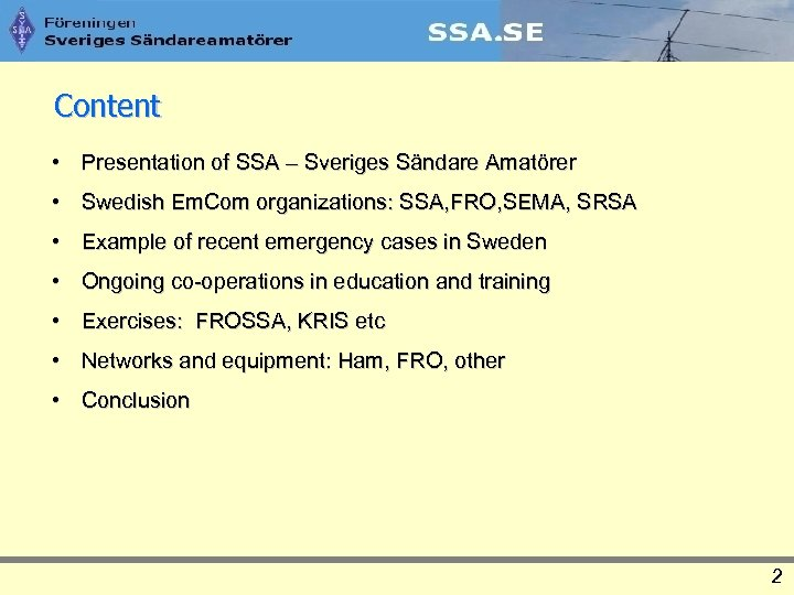 Content • Presentation of SSA – Sveriges Sändare Amatörer • Swedish Em. Com organizations: