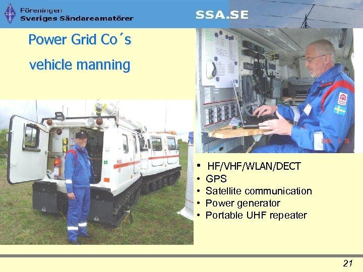 Power Grid Co´s vehicle manning • HF/VHF/WLAN/DECT • • GPS Satellite communication Power generator
