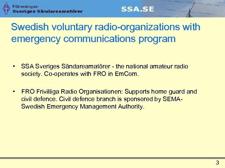 Swedish voluntary radio-organizations with emergency communications program • SSA Sveriges Sändareamatörer - the national