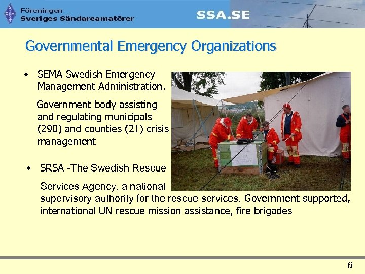 Governmental Emergency Organizations • SEMA Swedish Emergency Management Administration. Government body assisting and regulating