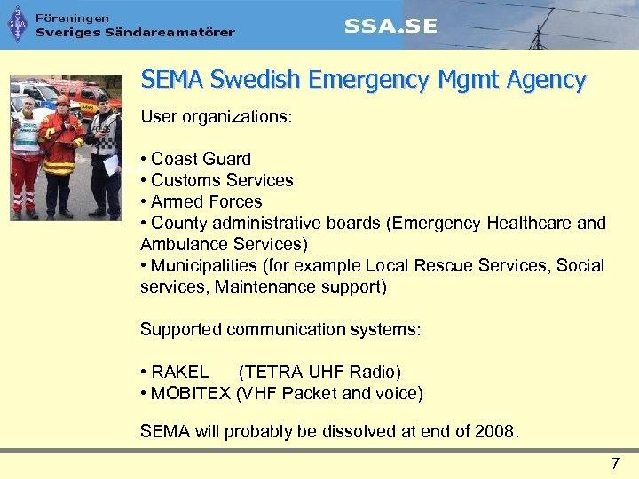 SEMA Swedish Emergency Mgmt Agency User organizations: • Coast Guard • Customs Services •