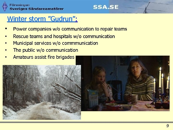 "Winter storm ""Gudrun"": • Power companies w/o communication to repair teams • • Rescue"