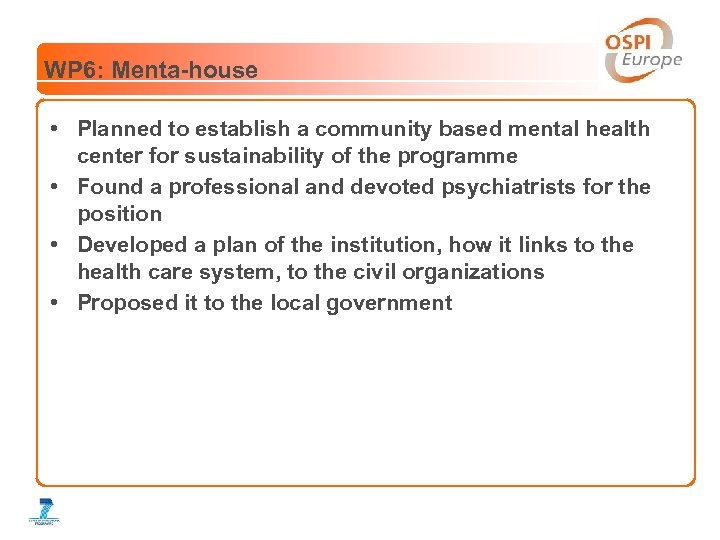 WP 6: Menta-house • Planned to establish a community based mental health center for