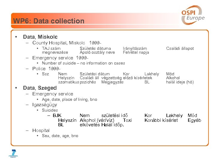 WP 6: Data collection • Data, Miskolc – County Hospital, Miskolc 1999 • TAJ