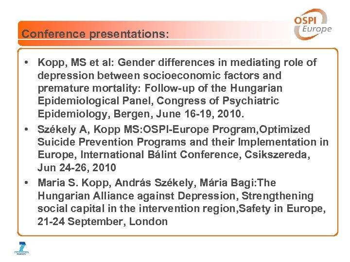 Conference presentations: • Kopp, MS et al: Gender differences in mediating role of depression