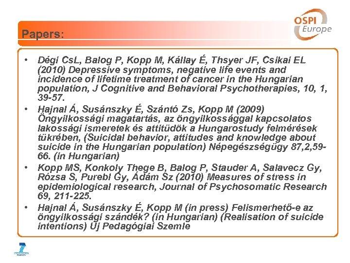 Papers: • Dégi Cs. L, Balog P, Kopp M, Kállay É, Thsyer JF, Csikai