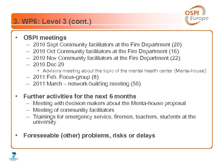 3. WP 6: Level 3 (cont. ) • OSPI meetings – – 2010 Sept